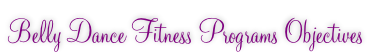Belly Dance Fitness Programs Objectives